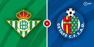 Prédiction Real Betis Vs Getafe, astuce de pari et aperçu du match